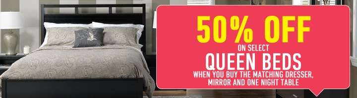 50% OFF select Queen Beds when you buy the matching dresser, mirror and one night table