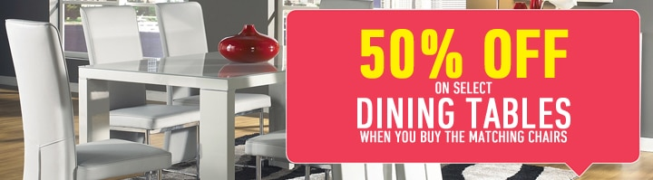 50% OFF select Dining Tables when you buy the matching chairs