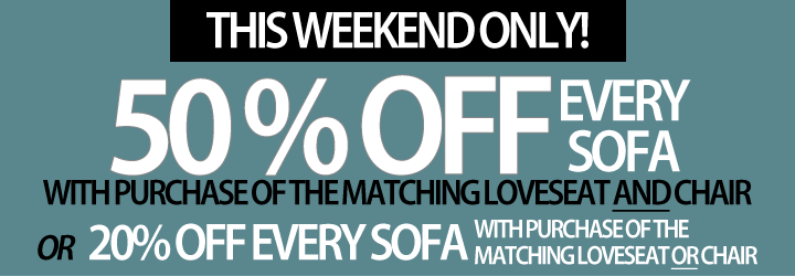 50% OFF Sofas when you buy the matching loveseat and chair