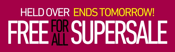 Free For All Super Sale - Held Over - Ends Tomorrow!