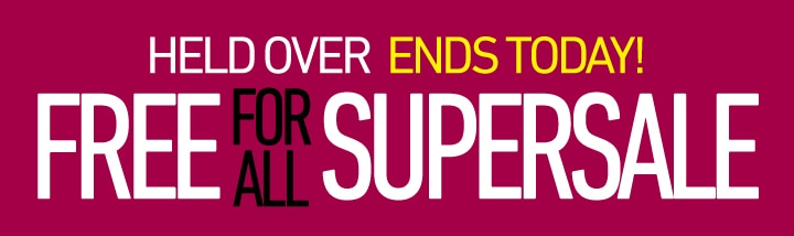 Free For All Super Sale - Held Over - Ends Today!