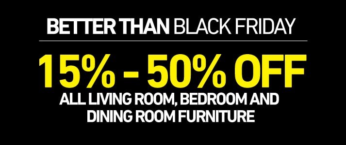 15% - 50% OFF all living room, bedroom and dining room furniture